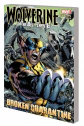 WOLVERINE: THE BEST THERE IS  BROKEN QUARANTINE TPB (Trade Paperback)