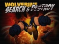 Wolverine Search &amp; Destroy